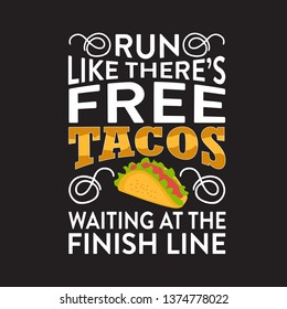 14ec021baab45 Funny Taco Quote and saying. run like there s free tacos