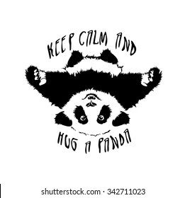 Funny and touching panda wants to hug and cuddle. keep calm and hug a panda