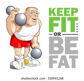 """Funny Vector Poster. Isolated Cartoon Bodybuilder Said: """"Keep Fit or Be Fat!"""""""