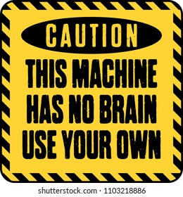 funny warning sign. This machine has no brain