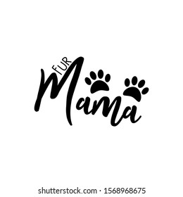 Fur mama- cute calligraphy text, with paws. Good for greeting card and  t-shirt print, flyer, poster design, mug.