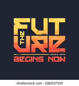 The future begins now trendy fashionable vector t-shirt and apparel design, typography, print, poster. Global swatches.