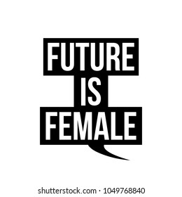 The Future Is Female in black speech callout cloud. Vector Text Design Greeting Cards, Posters, T-shirts, Banners, Print Invitations
