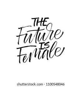 The Future Is Female - calligraphy sign. Feminist slogan.