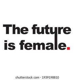The future is female. A current sentence, in black letters and a red dot. Draw and text Vector T-Shirt Fashion Design