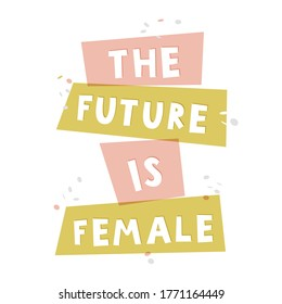 The future is female. Feminism quote, woman motivational slogan. Colorful poster. Phrase for clothes, banners and cards.