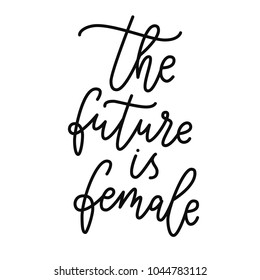 The future is female. Hand drawn lettering script. Vector illustration with hand-lettering phrase girl power - stylish print for poster or t-shirt - feminism quote and woman motivation slogan.