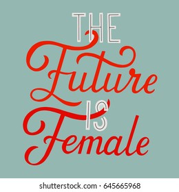 The future is female. Quote for banner.  Hand drawn phrase, woman motivational slogan. Vector illustration.
