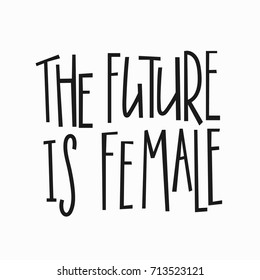 Future is female t-shirt quote feminist lettering. Calligraphy inspiration graphic design typography element. Hand written card. Simple vector sign. Protest against patriarchy sexism misogyny female