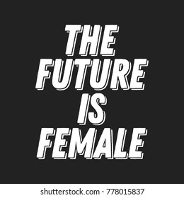 The Future Is Female Vector Text Design Greeting Cards, Posters, T-shirts, Banners, Print Invitations