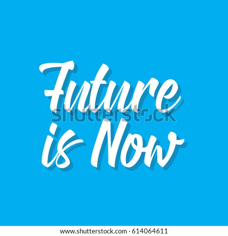 Future Now Quote Text Design Vector Stock Vector Royalty Free New The Future Is Now Quote