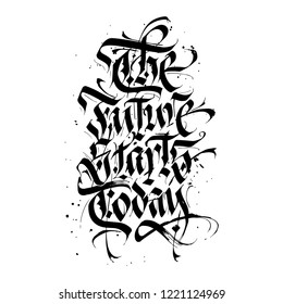 The Future Starts Today grunge motivational lettering. Handwritten dirty modern style inspirational calligraphy. Simple gothic expressive graffiti poster. Art, decoration, banner. Black vector