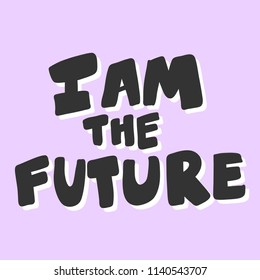 I am the future. Sticker for social media content. Vector hand drawn illustration design. Bubble pop art comic style poster, t shirt print, post card, video blog cover