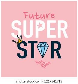 Future super star. Cute t-shirt design with slogan.Diamond,crown drawing.Vector illustration design for fashion fabrics, textile graphics, prints.