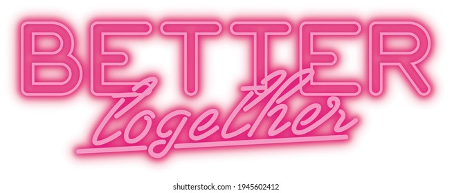 Futuristic better together slogan print with 3D pink neon sign effect for girl - woman tee t shirt poster or sticker