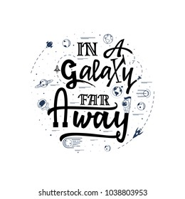 In a galaxy far away.... Space travel, lettingering handmade. Astronomy quote, typographical sign - banner, sweet postcard.