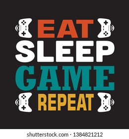 Game Quote and Saying. Eat sleep game repeat.