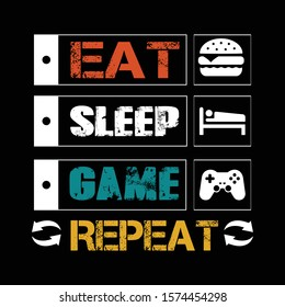 Game Quote and Saying. Eat sleep game repeat - design for t shirt, poster.