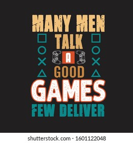 Gamer Quotes and Slogan good for T-Shirt. Many Men Talk a Good Games Few Deliver.