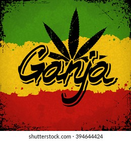Ganja lettering poster. Vector marijuana leaf and typography on rastafarian grunge background