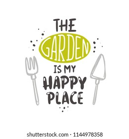 The garden is my happy place. Lettering quote. Typography poster. Hand drawn vector illustration. Can be used for badge, label, logo, placard, emblem, shop, company, service.