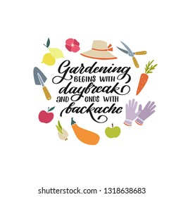 Gardening begins with daybreak and ends with backache. Hand lettered gardening quote with bulb, fruits, vegetables, gloves, a hat, tools, flower . Vector illustration. Isolated on white background