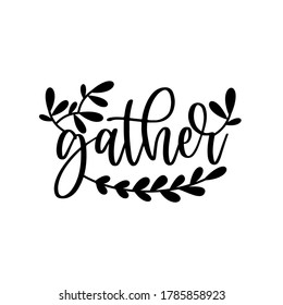 Gather calligraphy with leaves. Good for greeting card, lettering text, poster, home decor gifts design.