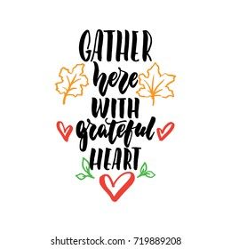 Gather Here With Grateful Heart   Thanksgiving Hand Drawn Lettering Quote  Isolated On The White Background