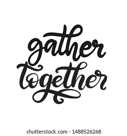 Gather together black and white lettering vector illustration with calligraphy style phrase. Handwritten text for fabric print, logo, poster, card. EPS10