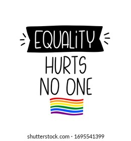 Gay rights quote vector design with rainbow flag and equality hurts no one handwritten lettering phrase. Short saying about homosexual relationships and marriage prejudice.