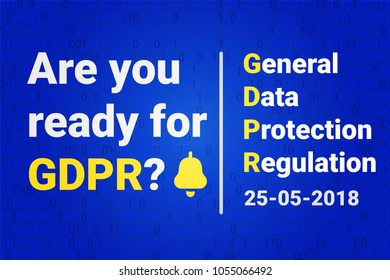 GDPR - General Data Protection. Text: Are you ready for GDPR. calendar with reminder. Vector illustration