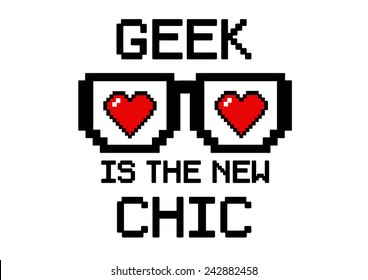 """""""Geek is the new chic"""" with heart and glasses in pixel style"""