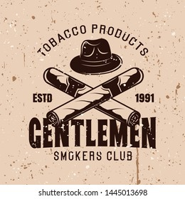 Gentlemen smokers club vector vintage emblem with hat and crossed cigars on background with grunge textures