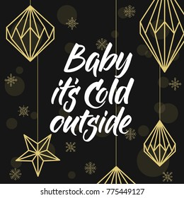 Geometric Christmas decorations and lettering. Baby it's cold outside!