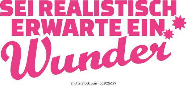 German saying: Be realistic, expect a miracle.