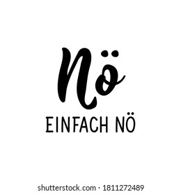 German text: No just no. Lettering. Vector illustration. Element for flyers banner and posters Modern calligraphy.