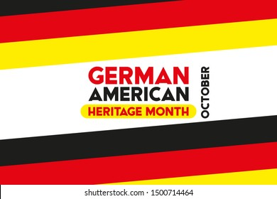 German-American Heritage Month. It is celebrated in October every year to honor the contributions of America's largest ethnic community. Poster, card, banner, background design.