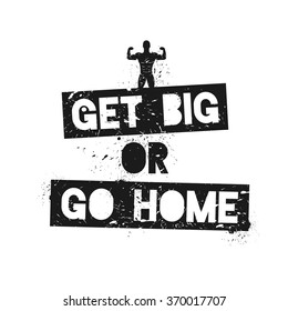 Get Big or Go Home. Motivational and Inspirational Quote. Vector Illustration with Athlete. Template for gym, fitness club, poster, cover, t-shirt.
