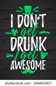I Don't Get Drunk I Get Awesome funny lettering, 17 March St. Patrick's Day celebration design element. Suitable for t-shirt, poster, etc. vector illustration