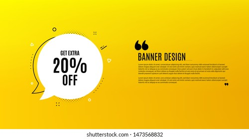 Get Extra 20% off Sale. Yellow banner with chat bubble. Discount offer price sign. Special offer symbol. Save 20 percentages. Coupon design. Flyer background. Hot offer banner template. Vector