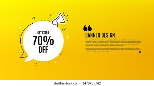Get Extra 70% off Sale. Yellow banner with chat bubble. Discount offer price sign. Special offer symbol. Save 70 percentages. Coupon design. Flyer background. Hot offer banner template. Vector