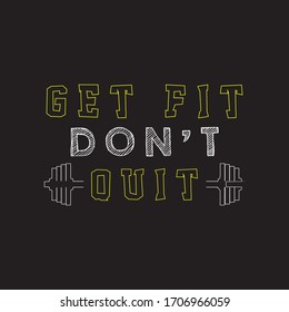 Get Fit Don't Quit.Fitness T-shirt,Bodybuilding,Crossfit T-shirt Design Vector And Illustration.Motivational Gym T-shirts,Quote.