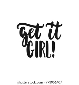 Get it girl - hand drawn lettering phrase about feminism isolated on the white background. Fun brush ink inscription for photo overlays, greeting card or print, poster design