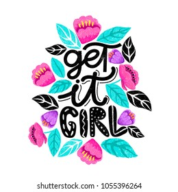 Get it girl- handdrawn illustration. Feminism quote made in vector. Woman motivational slogan. Inscription for t shirts, posters, cards. Floral digital sketch style design.