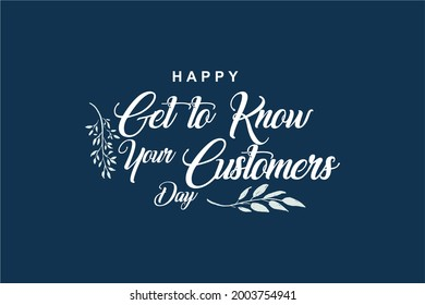 Get to Know Your Customers Day. Holiday concept. Template for background, banner, card, poster, t-shirt with text inscription