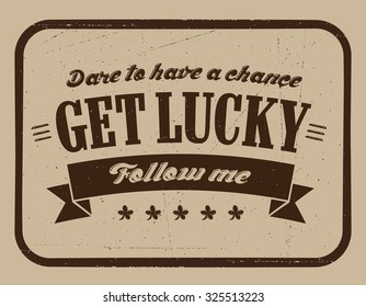 GET LUCKY. Grunge lettering background.