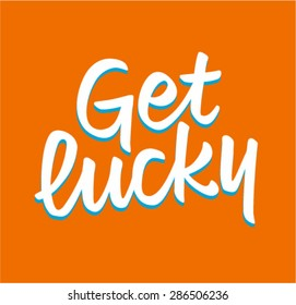 Get lucky lettering message. Calligraphic brush phrase in vector