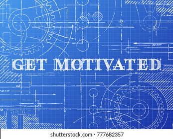 Get motivated sign technical drawing on blueprint background