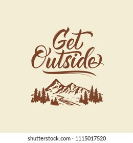 Get outside. Lettering inspiring typography illustration with text and mountains.