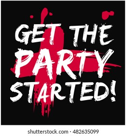 Get The Party Started! (Brush Lettering Vector Illustration Design Template)